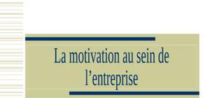 La motivation au sein de l'entreprise