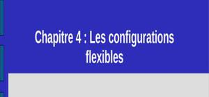 Les configurations flexibles