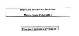 Sujet Sciences Physiques - BTS Maintenance Industrielle 2013