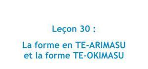 La forme en TE-ARIMASU et la forme TE-OKIMASU - Leçon 30 Japonais