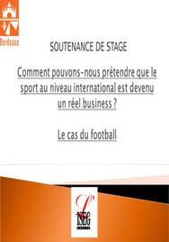 Comment pouvons nous prétendre que le sport au niveau international est devenu un réel business? le cas du football