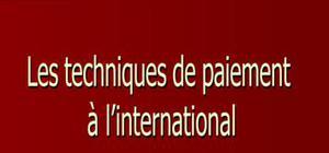 Les techniques de paiement à l'international