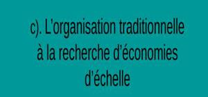 L'organisation traditionnelle à la recherche d'économies d'échelle