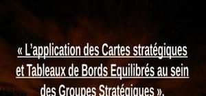 L'application des cartes stratégiques et tableaux de bords equilibrés au sein des groupes stratégiques».