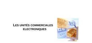 Les unites commerciales electroniques