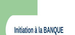 Inititation à la banque