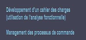 Développement d'un cahier des charges (utilisation de l'analyse fonctionnelle) et management des processus de commande