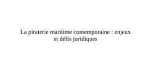 La piraterie maritime contemporaine : enjeux et défis juridiques