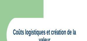 Coût logistique et création de la valeur