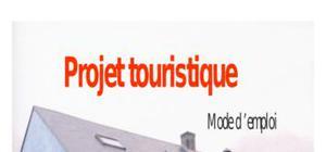 Projet touristique:mode d 'emploi
