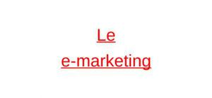 Le e-commerce ou le e-marketing
