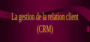 La gestion de la relation client