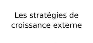 Les stratégies de croissance externe