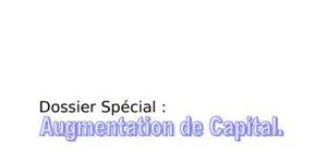 Dossier spécial : augmentation de capital