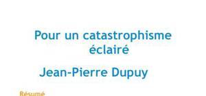 Résumé Pour un catastrophisme éclairé - Jean-Pierre Dupuy
