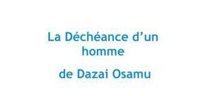 La déchéance d'un homme, Dazai Osamu - Fiche de lecture de Japonais
