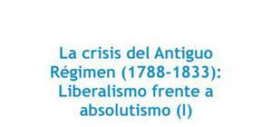 La crisis del Antiguo Régimen : liberalismo frente a absolutismo - Historia - 2 de bachillerato