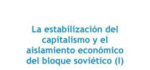 La estabilización del capitalismo y el aislamiento económico del bloque soviético I - Historia - 4 de ESO
