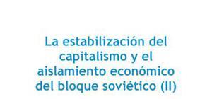 La estabilización del capitalismo y el aislamiento económico del bloque soviético II - Historia - 4 de ESO