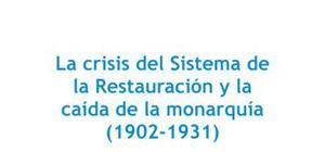 La crisis del sistema de la Restauración y la caída de la monarquía - Historia - 2 de bachillerato